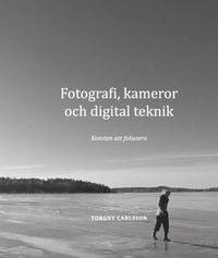 Fotografi, kameror och digital teknik : konsten att fokusera