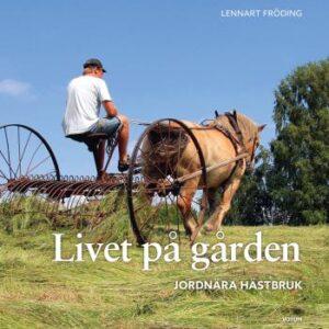 Livet På Gården - Jordnära Hästbruk - Utökad Utgåva