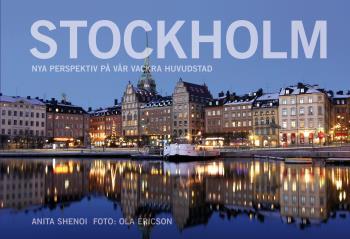 Stockholm - Nya Perspektiv På Vår Vackra Huvudstad