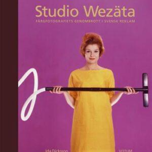 Studio Wezäta - Färgfotografiets Genombrott I Svensk Reklam